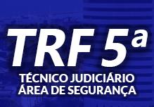 Curso TRF 5ª - Técnico Judiciário Área Administrativa - Especialidade Segurança Judiciária