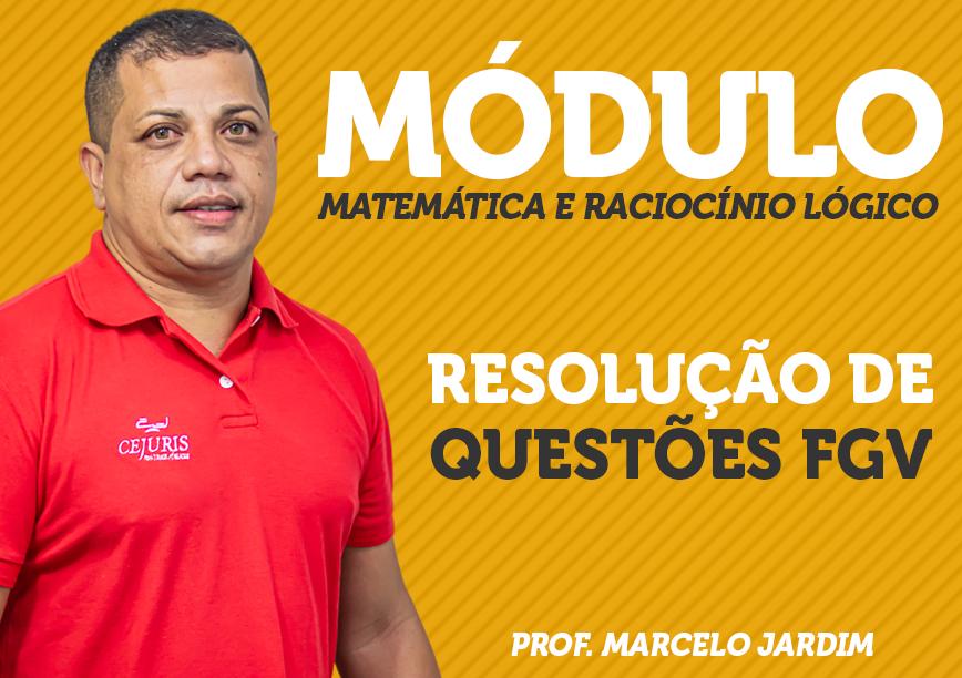 Turma Módulo de MATEMÁTICA e RLM - Resolução de Questões FGV  - com Professor MARCELO JARDIM (Gravação em Sala)