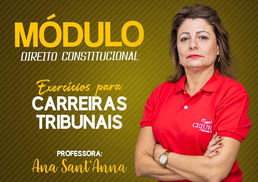 Turma Módulo de EXERCÍCIOS para CARREIRAS TRIBUNAIS - DIREITO CONSTITUCIONAL -  Professora Ana SantAnna (Gravação em Sala)