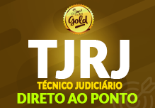 Técnico Judiciário- TJ/RJ- Direto ao Ponto- Gold (96h)- Tarde- 14h às 17h  2ª à 6ª (podendo ter dias livres na semana)    Cód: 02289
