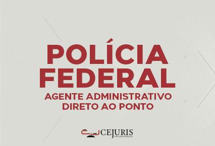 Agente Administrativo - PF - Direto ao Ponto - Noite -  2ª à 6ª