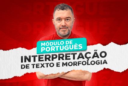 Módulo de Português- Interpretação de Texto e Morfologia -  27/09