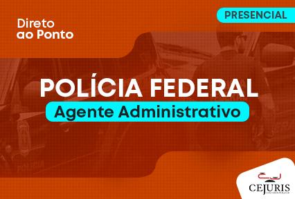 Polícia Federal PF - Agente Administrativo - Direto ao Ponto - Final de semana