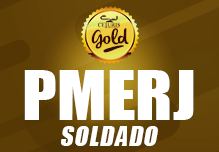 Soldado da PM/RJ-Gold (104h)- Noite-  18h às 22h -   2ª à 6ª